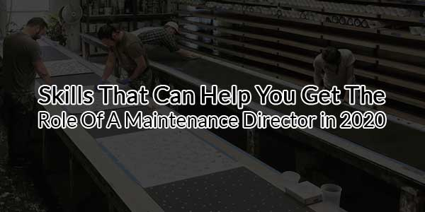 Skills-That-Can-Help-You-Get-The-Role-Of-A-Maintenance-Director-in-2020