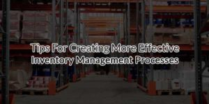 Tips-For-Creating-More-Effective-Inventory-Management-Processes
