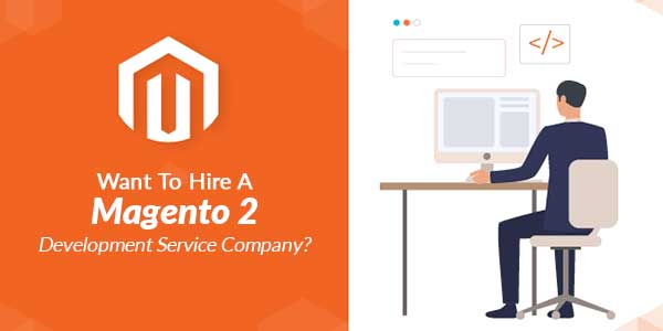 Want-To-Hire-A-Magento-2-Development-Service-Company