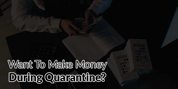 Want-To-Make-Money-During-Quarantine