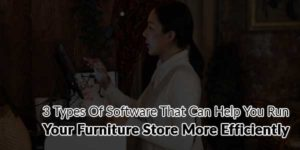 3-Types-Of-Software-That-Can-Help-You-Run-Your-Furniture-Store-More-Efficiently