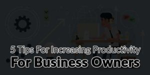 5-Tips-For-Increasing-Productivity-For-Business-Owners