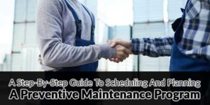 A-Step-By-Step-Guide-To-Scheduling-And-Planning-A-Preventive-Maintenance-Program
