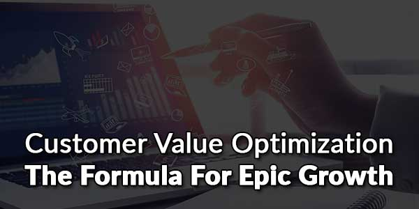 Customer-Value-Optimization-The-Formula-For-Epic-Growth