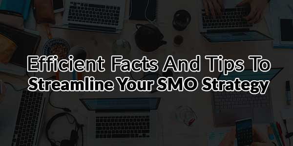 Efficient-Facts-And-Tips-To-Streamline-Your-SMO-Strategy