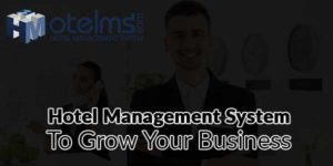 Hotel-Management-System-To-Grow-Your-Business