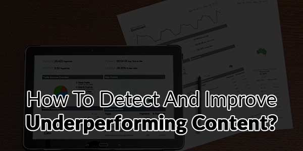 How-To-Detect-And-Improve-Underperforming-Content