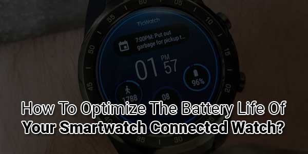 How-To-Optimize-The-Battery-Life-Of-Your-Smartwatch-Connected-Watch
