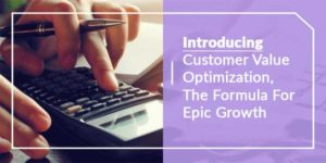 Introducing-Customer-Value-Optimization-The-Formula-For-Epic-Growth