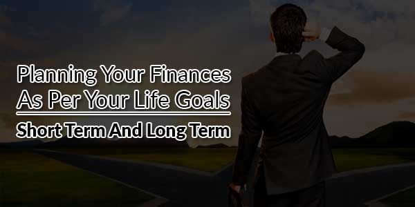 Planning-Your-Finances-As-Per-Your-Life-Goals---Short-Term-And-Long-Term