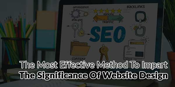 The-Most-Effective-Method-To-Impart-The-Significance-Of-Website-Design