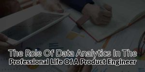 The-Role-Of-Data-Analytics-In-The-Professional-Life-Of-A-Product-Engineer