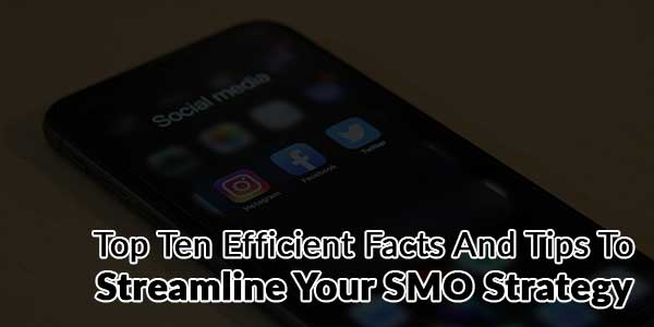 Top-Ten-Efficient-Facts-And-Tips-To-Streamline-Your-SMO-Strategy