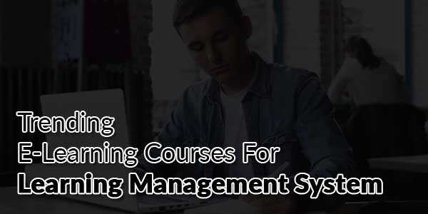 Trending-E-Learning-Courses-For-Learning-Management-System
