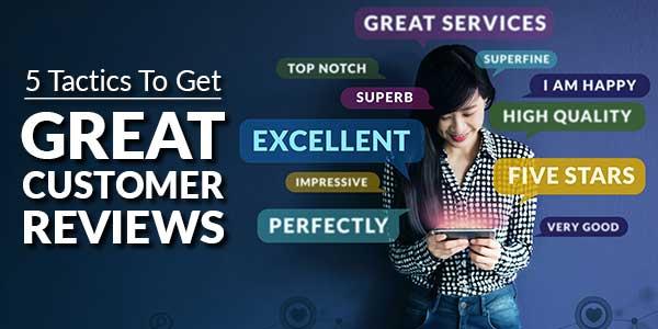 5-Tactics-To-Get-Great-Customer-Reviews