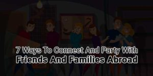 7-Ways-To-Connect-And-Party-With-Friends-And-Families-Abroad