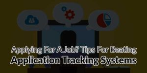 Applying-For-A-Job-Tips-For-Beating-Application-Tracking-Systems