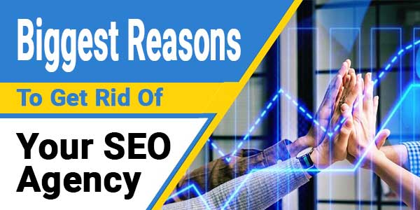 Biggest-Reasons-To-Get-Rid-Of-Your-SEO-Agency