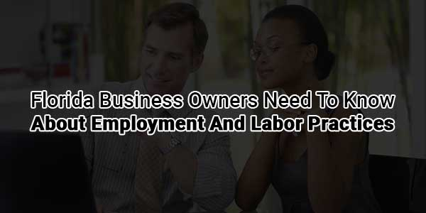 Florida-Business-Owners-Need-To-Know-About-Employment-And-Labor-Practices