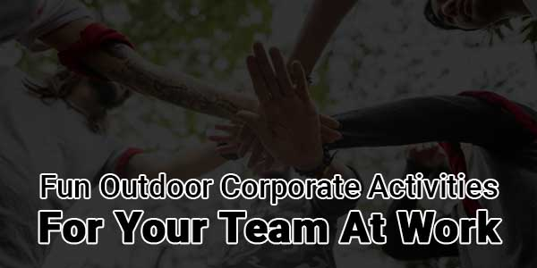 Fun-Outdoor-Corporate-Activities-for-Your-Team-at-Work