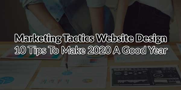 Marketing-Tactics-Website-Design-10-Tips-To-Make-2020-a-Good-Year