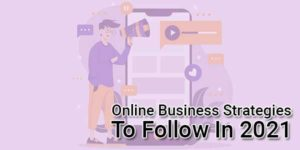 Online-Business-Strategies-To-Follow-In-2021