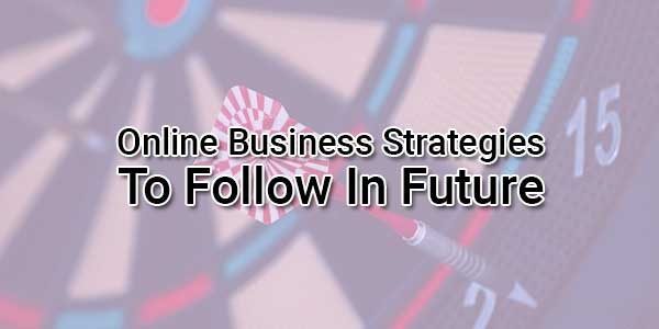 Online-Business-Strategies-To-Follow-In-Future