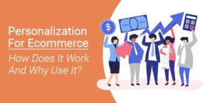 Personalization-For-Ecommerce-How-Does-It-Work-And-Why-Use-It