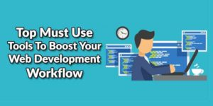 Top-Must-Use-Tools-To-Boost-Your-Web-Development-Workflow