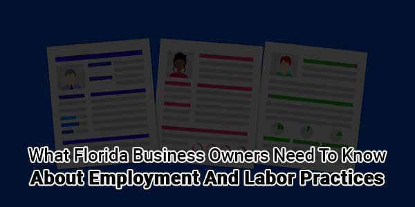 What-Florida-Business-Owners-Need-To-Know-About-Employment-And-Labor-Practices