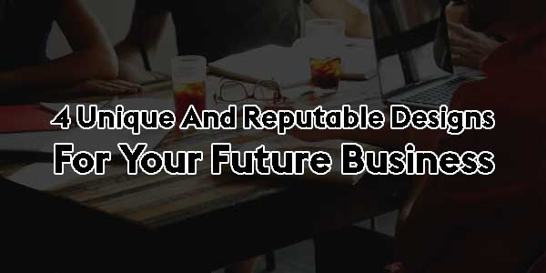 4-Unique-and-Reputable-Designs-for-Your-Future-Business