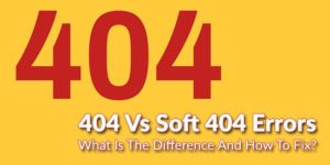 404-Vs-Soft-404-Errors-What-Is-The-Difference-And-How-To-Fix