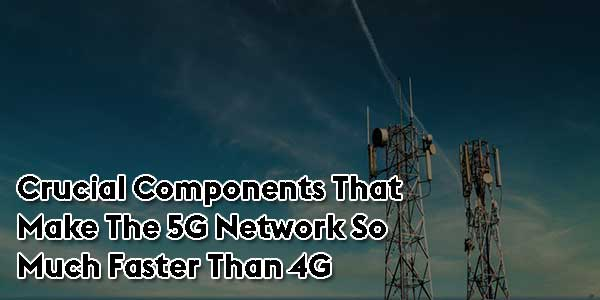 Crucial-Components-That-Make-The-5G-Network-So-Much-Faster-Than-4G