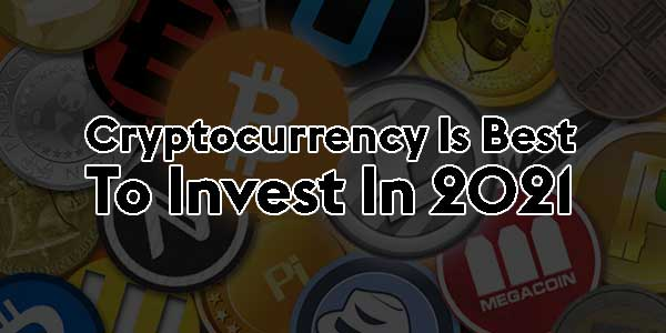 Cryptocurrency-Is-Best-To-Invest-In-2021
