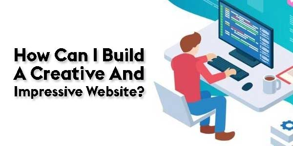 How-Can-I-Build-A-Creative-And-Impressive-Website