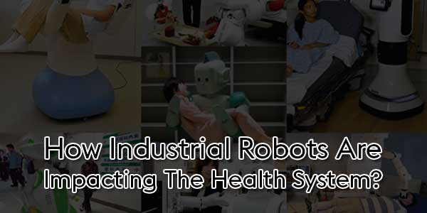 How-Industrial-Robots-Are-Impacting-The-Health-System