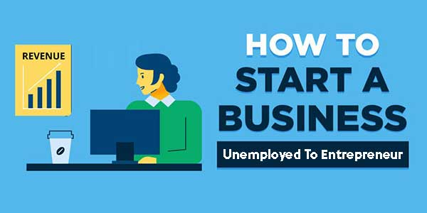 How-To-Start-A-Business-Unemployed-To-Entrepreneur