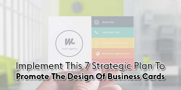 Implement-This-7-Strategic-Plan-To-Promote-The-Design-Of-Business-Cards