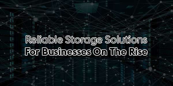 Reliable-Storage-Solutions-For-Businesses-On-The-Rise