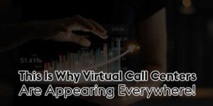 This-Is-Why-Virtual-Call-Centers-Are-Appearing-Everywhere
