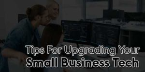 Tips-For-Upgrading-Your-Small-Business-Tech