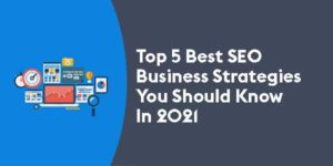 Top-5-Best-SEO-Business-Strategies-You-Should-Know-In-2021