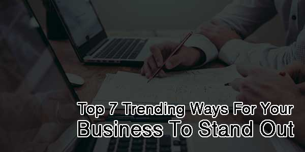 Top-7-Trending-Ways-For-Your-Business-To-Stand-Out