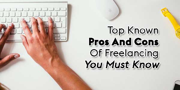 Top-Known-Pros-And-Cons-Of-Freelancing-You-Must-Know
