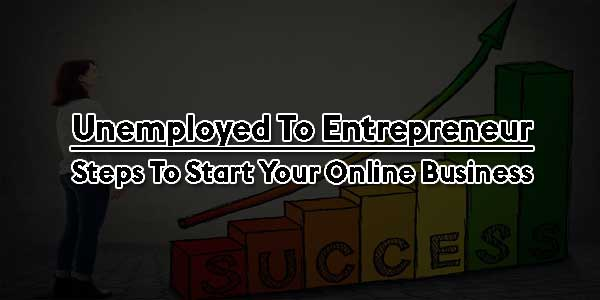 Unemployed-To-Entrepreneur-Steps-To-Start-Your-Online-Business