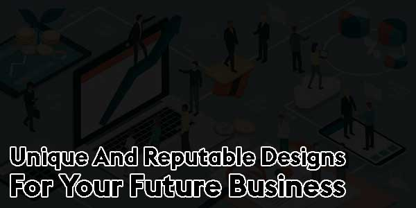 Unique-And-Reputable-Designs-For-Your-Future-Business