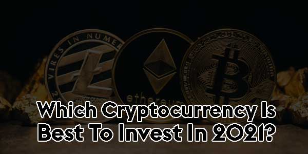 Which-Cryptocurrency-Is-Best-To-Invest-In-2021