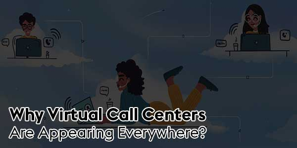 Why-Virtual-Call-Centers-Are-Appearing-Everywhere