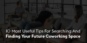 10-Most-Useful-Tips-For-Searching-And-Finding-Your-Future-Coworking-Space