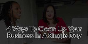 4-Ways-to-Clean-up-Your-Business-in-a-Single-Day